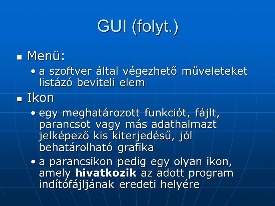 GUI (folyt.) Menü: a szoftver által végezhető műveleteket listázó beviteli elem. Ikon.