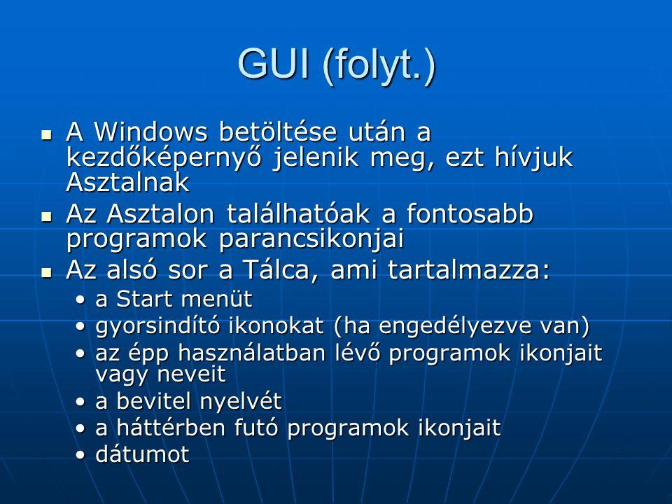GUI (folyt.) A Windows betöltése után a kezdőképernyő jelenik meg, ezt hívjuk Asztalnak.