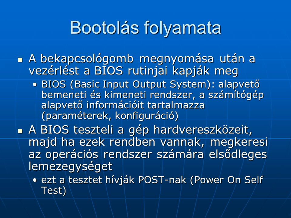 Bootolás folyamata A bekapcsológomb megnyomása után a vezérlést a BIOS rutinjai kapják meg.
