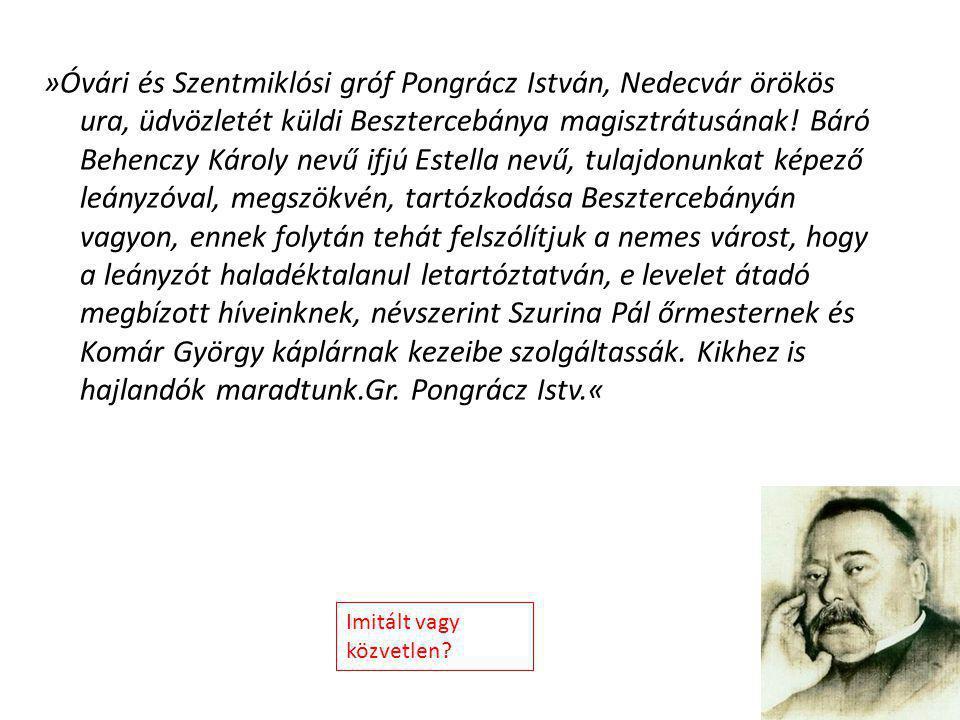 »Óvári és Szentmiklósi gróf Pongrácz István, Nedecvár örökös ura, üdvözletét küldi Besztercebánya magisztrátusának! Báró Behenczy Károly nevű ifjú Estella nevű, tulajdonunkat képező leányzóval, megszökvén, tartózkodása Besztercebányán vagyon, ennek folytán tehát felszólítjuk a nemes várost, hogy a leányzót haladéktalanul letartóztatván, e levelet átadó megbízott híveinknek, névszerint Szurina Pál őrmesternek és Komár György káplárnak kezeibe szolgáltassák. Kikhez is hajlandók maradtunk.Gr. Pongrácz Istv.«