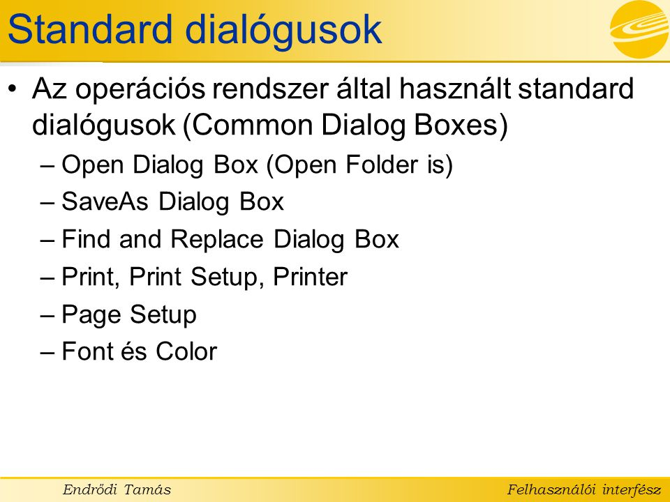 Standard dialógusok Az operációs rendszer által használt standard dialógusok (Common Dialog Boxes) Open Dialog Box (Open Folder is)
