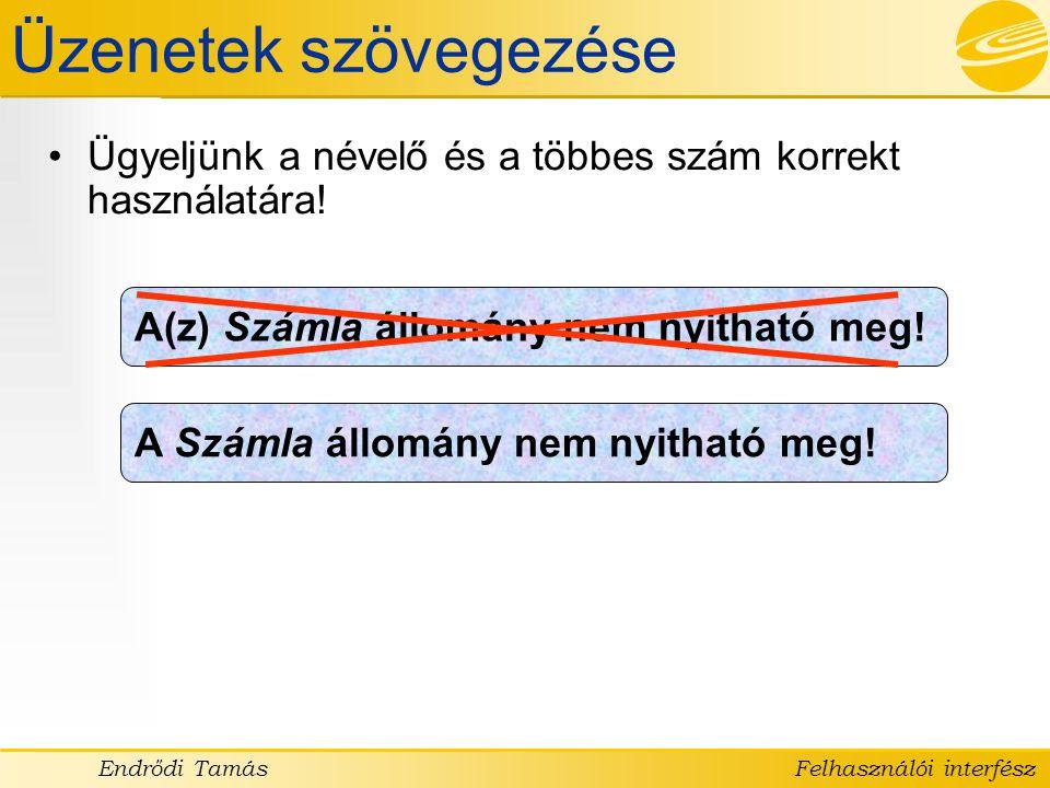 Üzenetek szövegezése Ügyeljünk a névelő és a többes szám korrekt használatára! A(z) Számla állomány nem nyitható meg!