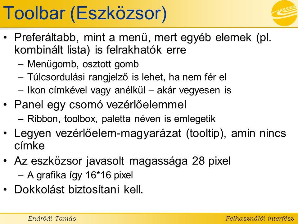 Toolbar (Eszközsor) Preferáltabb, mint a menü, mert egyéb elemek (pl. kombinált lista) is felrakhatók erre.