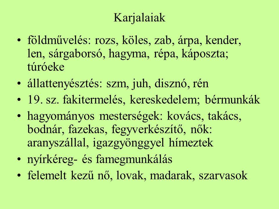 Karjalaiak földművelés: rozs, köles, zab, árpa, kender, len, sárgaborsó, hagyma, répa, káposzta; túróeke.