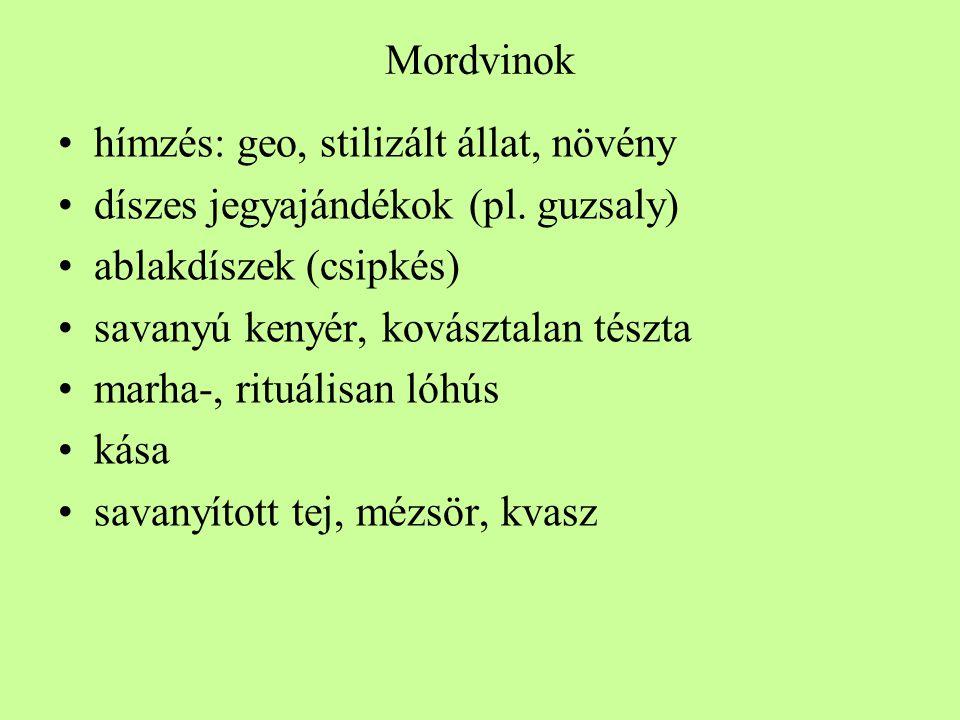 Mordvinok hímzés: geo, stilizált állat, növény. díszes jegyajándékok (pl. guzsaly) ablakdíszek (csipkés)