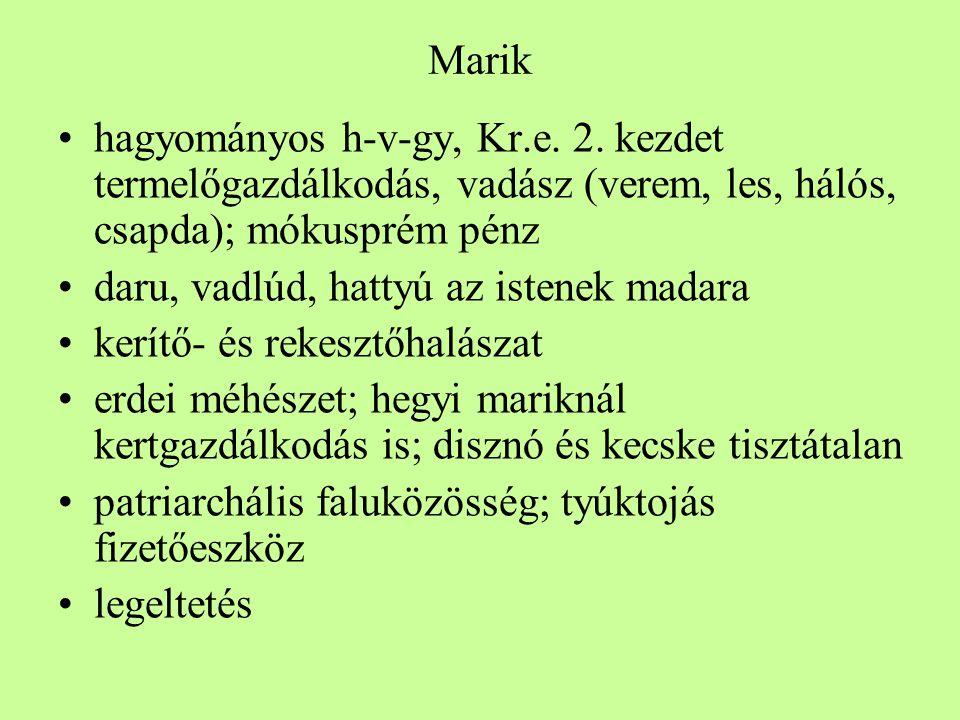 Marik hagyományos h-v-gy, Kr.e. 2. kezdet termelőgazdálkodás, vadász (verem, les, hálós, csapda); mókusprém pénz.