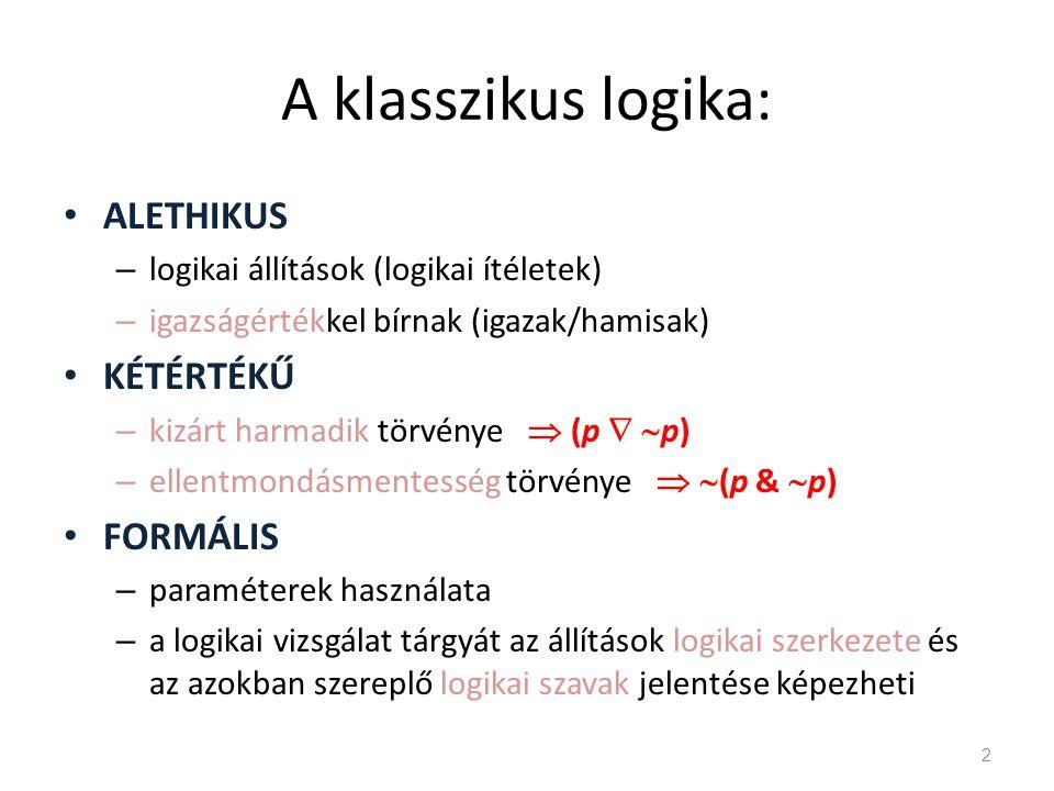 A klasszikus logika: ALETHIKUS KÉTÉRTÉKŰ FORMÁLIS