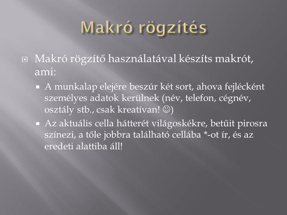 Makró rögzítés Makró rögzítő használatával készíts makrót, ami: