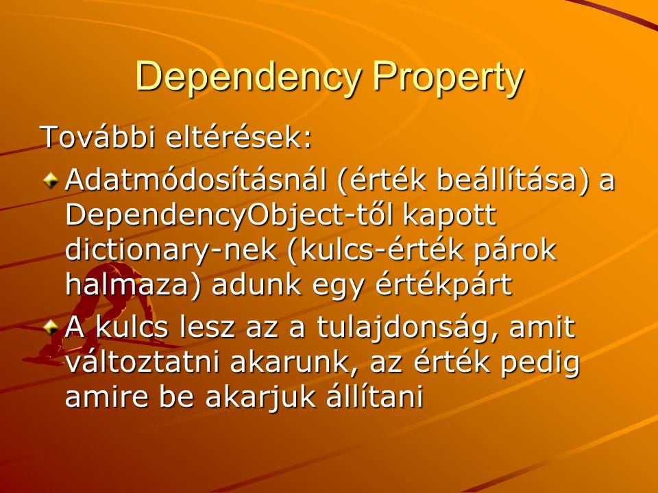 Dependency Property További eltérések: