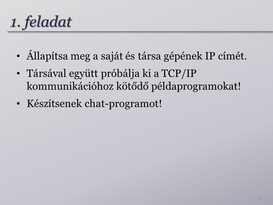 1. feladat Állapítsa meg a saját és társa gépének IP címét.
