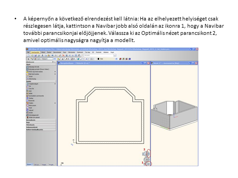 A képernyőn a következő elrendezést kell látnia: Ha az elhelyezett helyiséget csak részlegesen látja, kattintson a Navibar jobb alsó oldalán az ikonra 1, hogy a Navibar további parancsikonjai előjöjjenek.