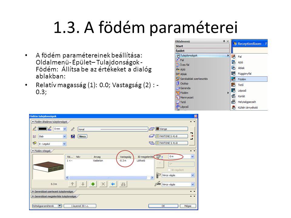 1.3. A födém paraméterei A födém paramétereinek beállítása: Oldalmenü- Épület– Tulajdonságok - Födém: Állítsa be az értékeket a dialóg ablakban: