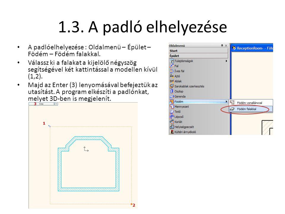 1.3. A padló elhelyezése A padlóelhelyezése : Oldalmenü – Épület – Födém – Födém falakkal.