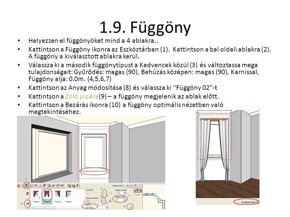 1.9. Függöny Helyezzen el függönyöket mind a 4 ablakra..