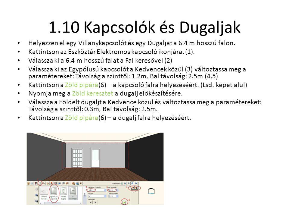 1.10 Kapcsolók és Dugaljak Helyezzen el egy Villanykapcsolót és egy Dugaljat a 6.4 m hosszú falon.