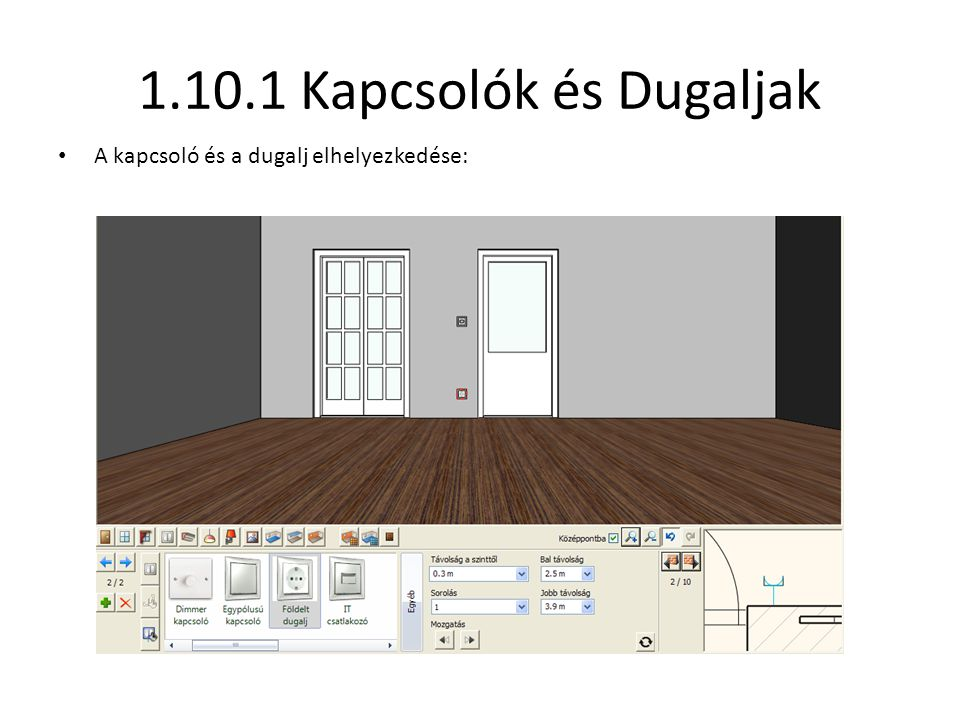 1.10.1 Kapcsolók és Dugaljak A kapcsoló és a dugalj elhelyezkedése: