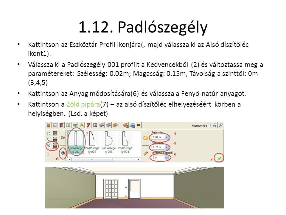 1.12. Padlószegély Kattintson az Eszköztár Profil ikonjára(, majd válassza ki az Alsó díszítőléc ikont1).