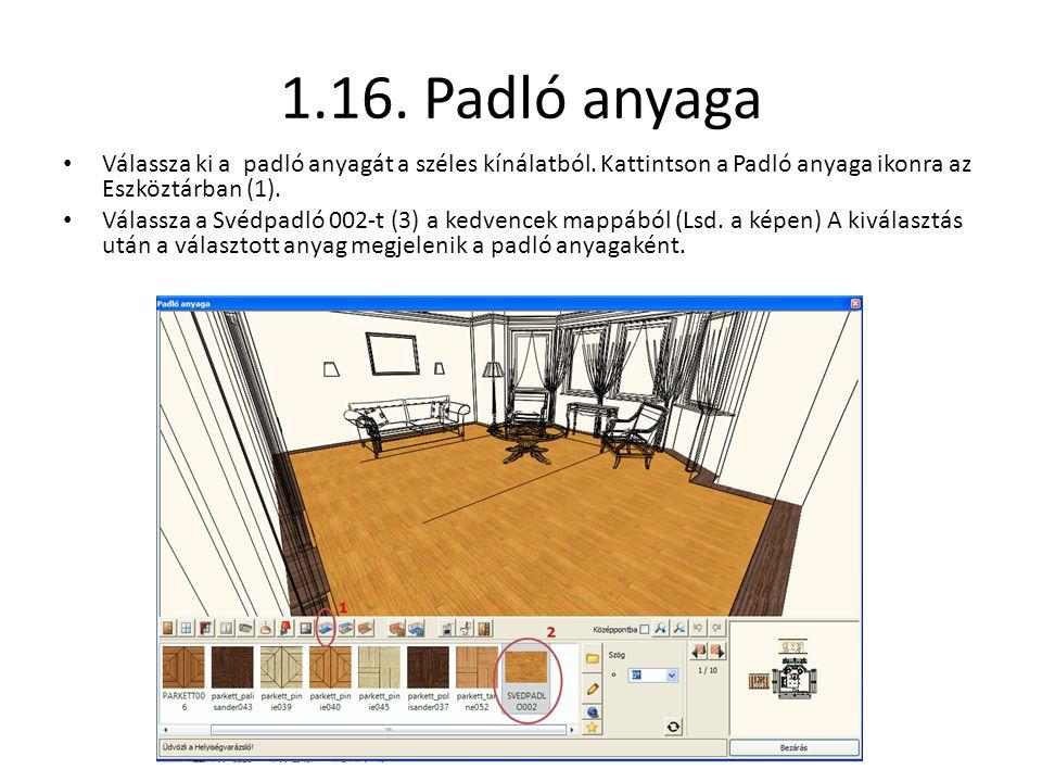 1.16. Padló anyaga Válassza ki a padló anyagát a széles kínálatból. Kattintson a Padló anyaga ikonra az Eszköztárban (1).