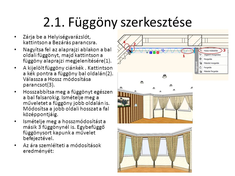 2.1. Függöny szerkesztése Zárja be a Helyiségvarázslót, kattintson a Bezárás parancsra.