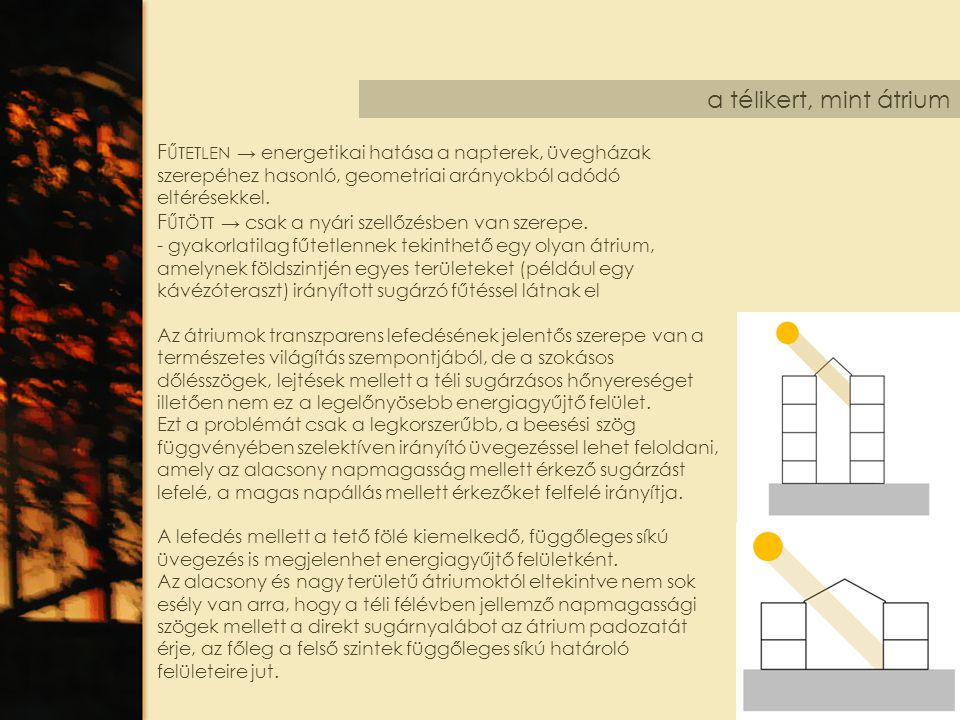 a télikert, mint átrium Fűtetlen → energetikai hatása a napterek, üvegházak szerepéhez hasonló, geometriai arányokból adódó eltérésekkel.