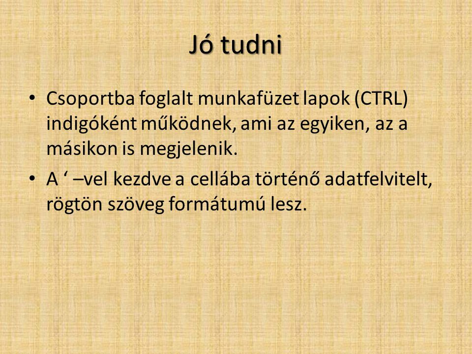 Jó tudni Csoportba foglalt munkafüzet lapok (CTRL) indigóként működnek, ami az egyiken, az a másikon is megjelenik.