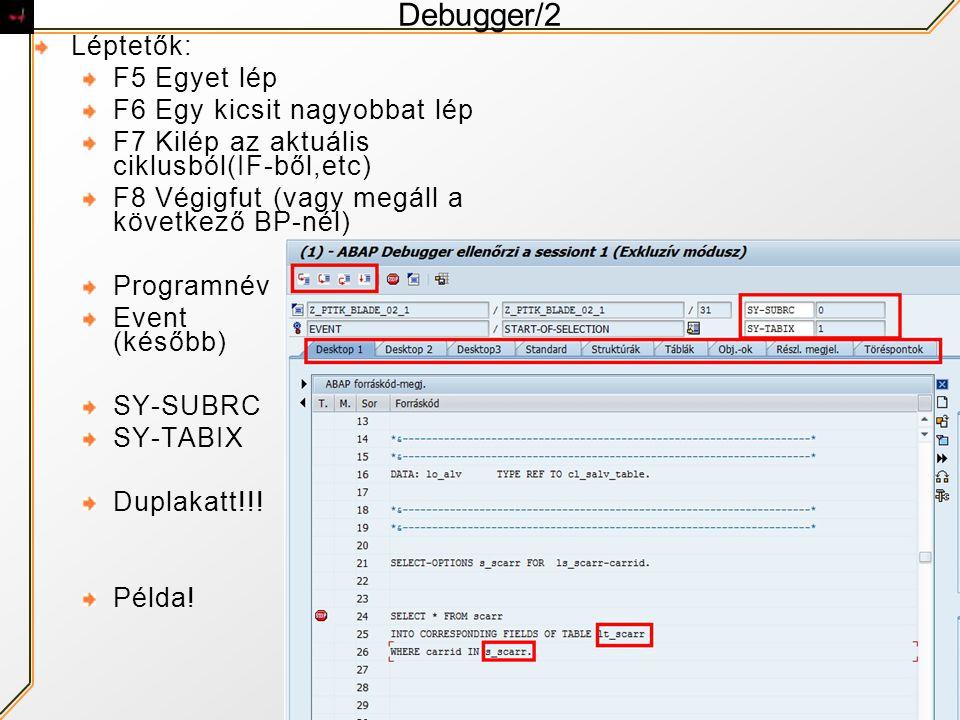 Debugger/2 Léptetők: F5 Egyet lép F6 Egy kicsit nagyobbat lép