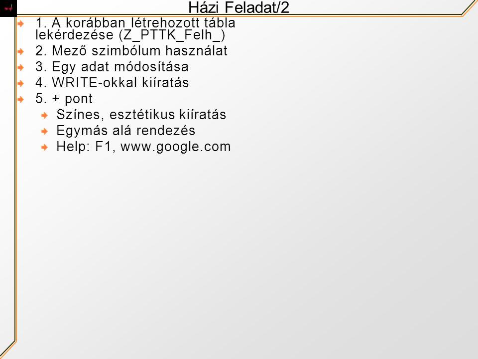 Házi Feladat/2 1. A korábban létrehozott tábla lekérdezése (Z_PTTK_Felh_) 2. Mező szimbólum használat.