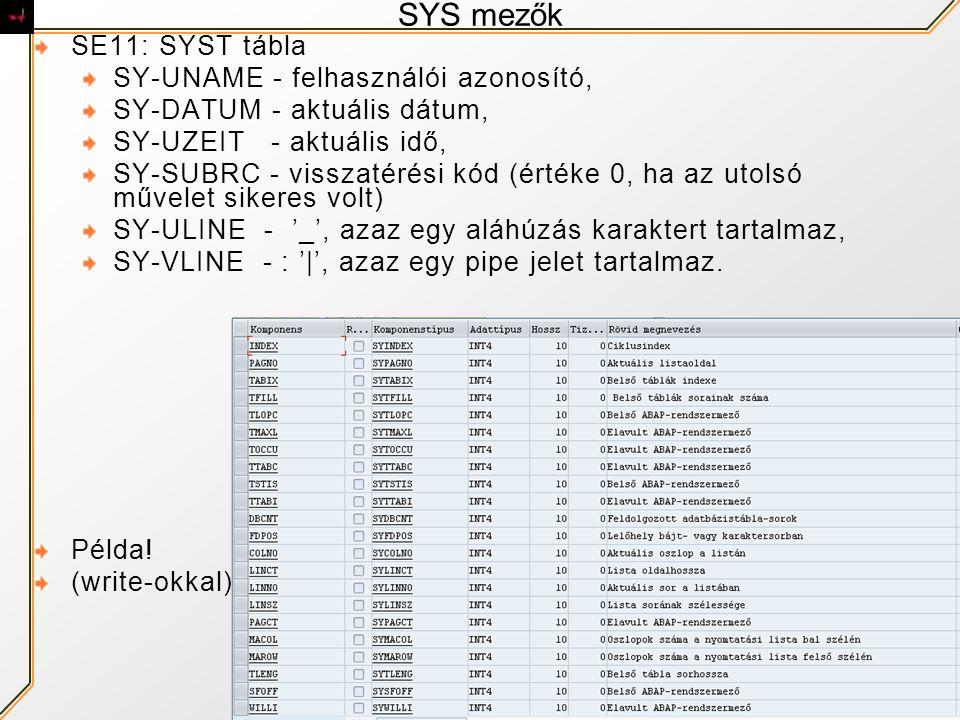 SYS mezők SE11: SYST tábla SY-UNAME - felhasználói azonosító,