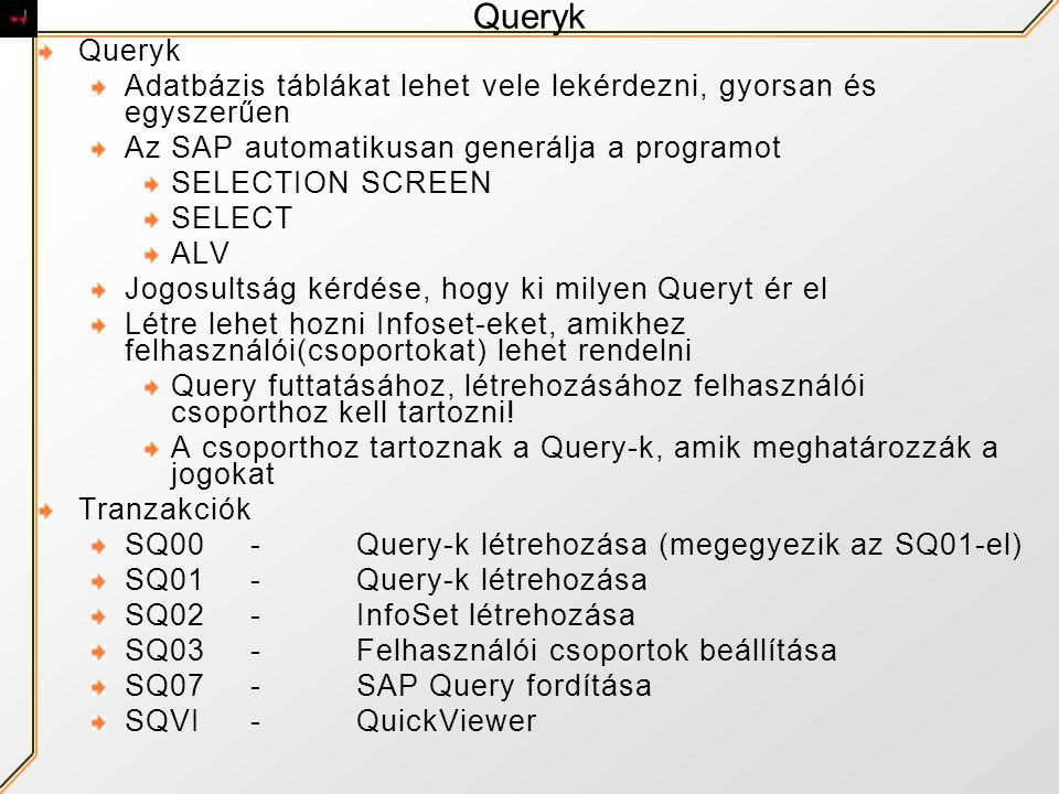 Queryk Queryk. Adatbázis táblákat lehet vele lekérdezni, gyorsan és egyszerűen. Az SAP automatikusan generálja a programot.