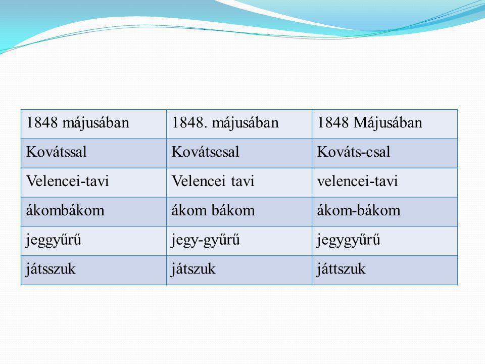 1848 májusában 1848. májusában. 1848 Májusában. Kovátssal. Kovátscsal. Kováts-csal. Velencei-tavi.