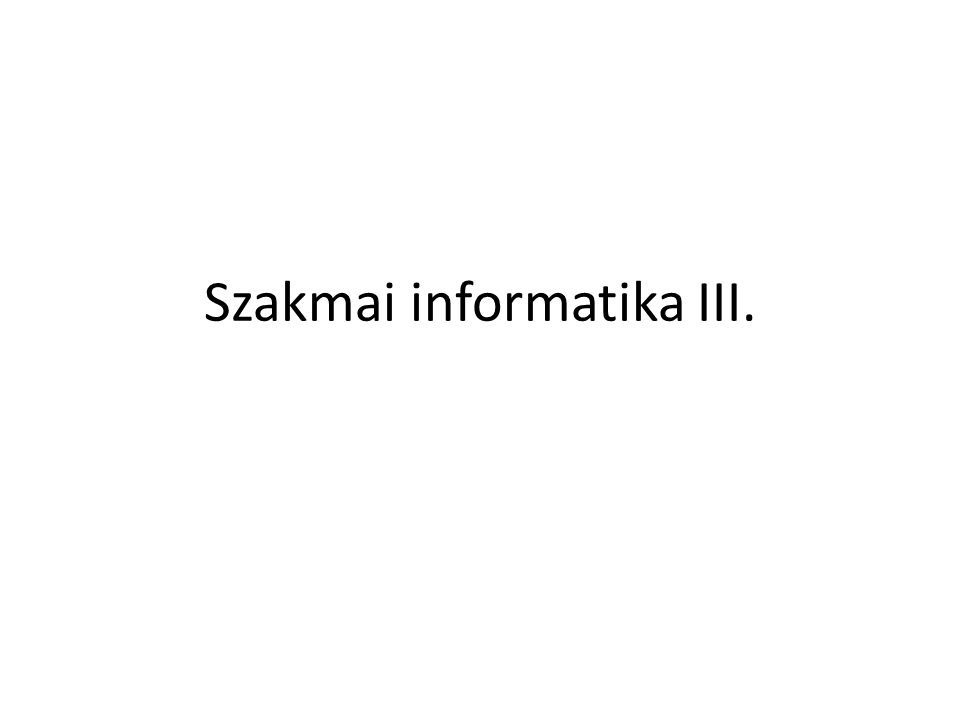 Szakmai informatika III.