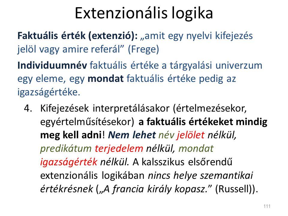 """Extenzionális logika Faktuális érték (extenzió): """"amit egy nyelvi kifejezés jelöl vagy amire referál (Frege)"""