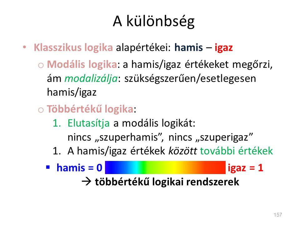 hamis = 0 igaz = 1  többértékű logikai rendszerek