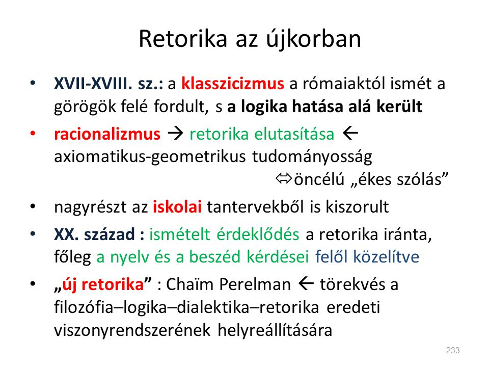 Retorika az újkorban XVII-XVIII. sz.: a klasszicizmus a rómaiaktól ismét a görögök felé fordult, s a logika hatása alá került.