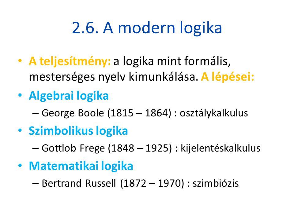 2.6. A modern logika A teljesítmény: a logika mint formális, mesterséges nyelv kimunkálása. A lépései: