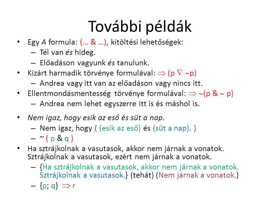 További példák Egy A formula: (… & …), kitöltési lehetőségek: