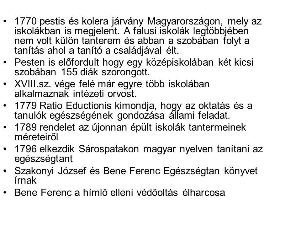 1770 pestis és kolera járvány Magyarországon, mely az iskolákban is megjelent. A falusi iskolák legtöbbjében nem volt külön tanterem és abban a szobában folyt a tanítás ahol a tanító a családjával élt.