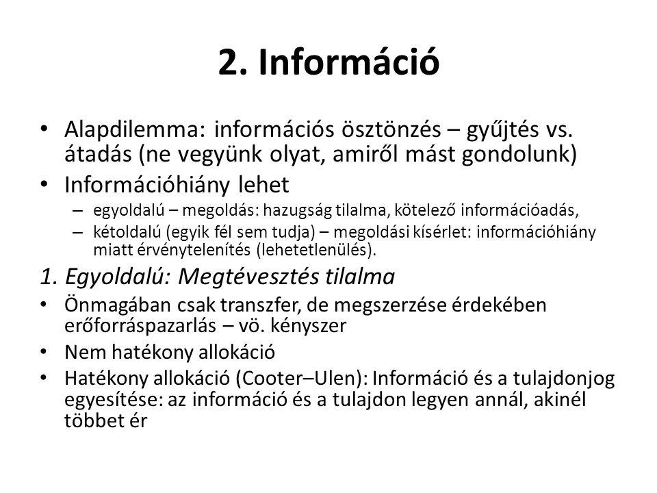 2. Információ Alapdilemma: információs ösztönzés – gyűjtés vs. átadás (ne vegyünk olyat, amiről mást gondolunk)