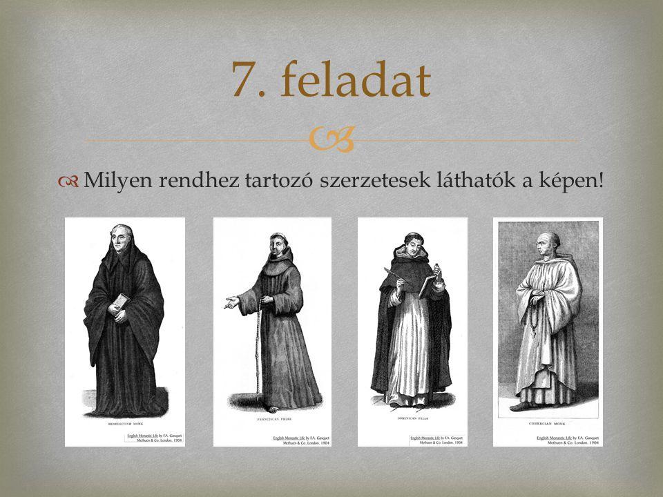7. feladat Milyen rendhez tartozó szerzetesek láthatók a képen!