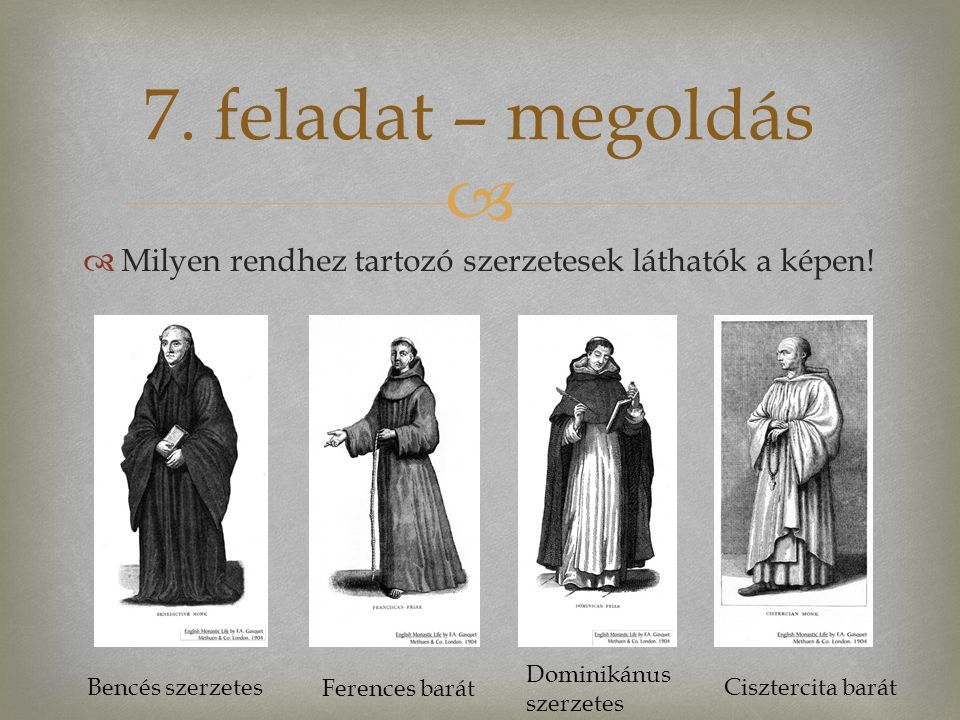 7. feladat – megoldás Milyen rendhez tartozó szerzetesek láthatók a képen! Dominikánus szerzetes. Bencés szerzetes.