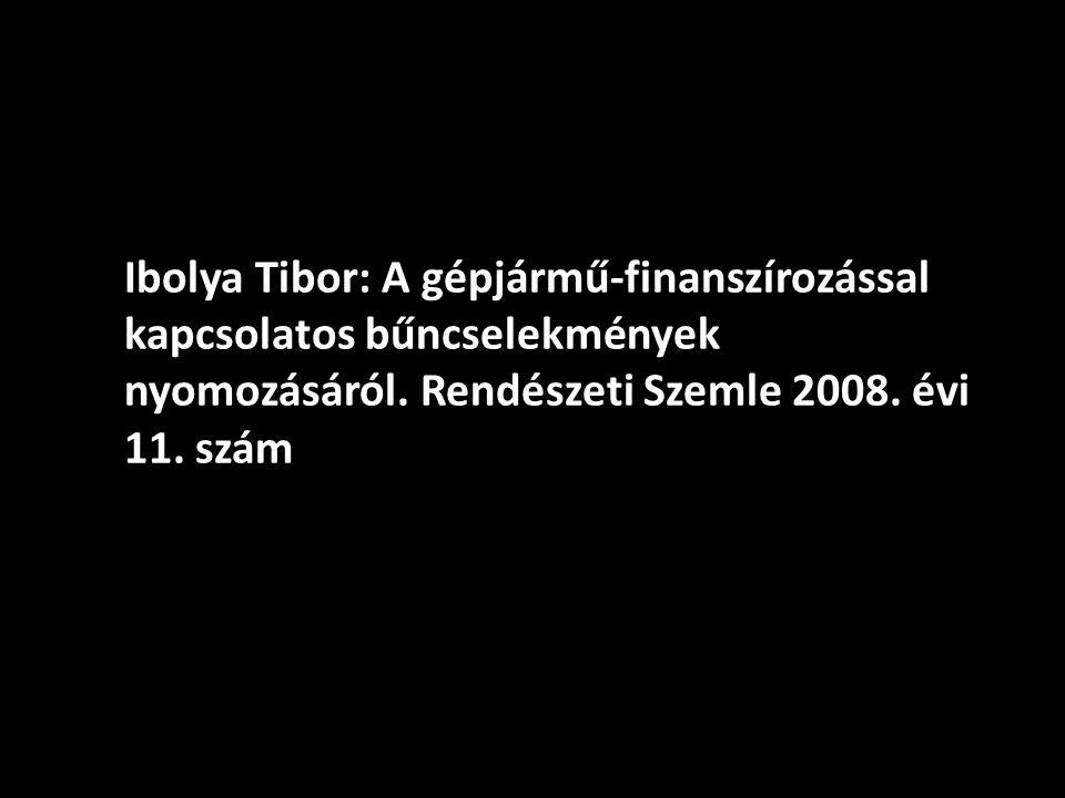 Ibolya Tibor: A gépjármű-finanszírozással kapcsolatos bűncselekmények nyomozásáról.