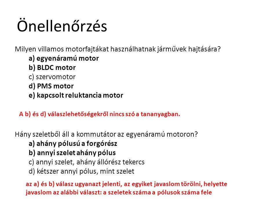 Önellenőrzés Milyen villamos motorfajtákat használhatnak járművek hajtására a) egyenáramú motor. b) BLDC motor.