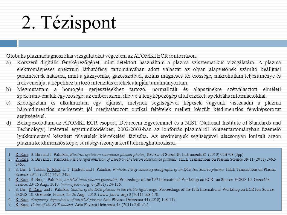 2. Tézispont Globális plazmadiagnosztikai vizsgálatokat végeztem az ATOMKI ECR ionforráson.