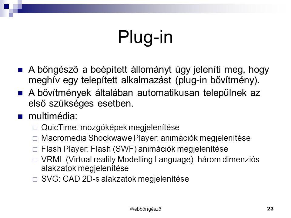 Plug-in A böngésző a beépített állományt úgy jeleníti meg, hogy meghív egy telepített alkalmazást (plug-in bővítmény).