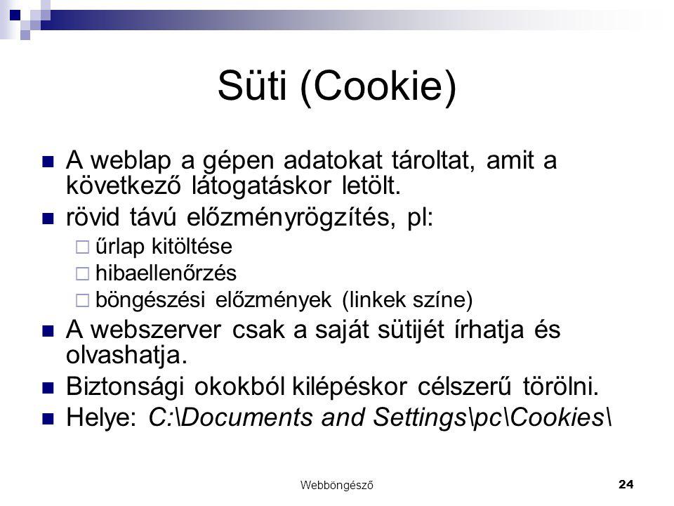 Süti (Cookie) A weblap a gépen adatokat tároltat, amit a következő látogatáskor letölt. rövid távú előzményrögzítés, pl: