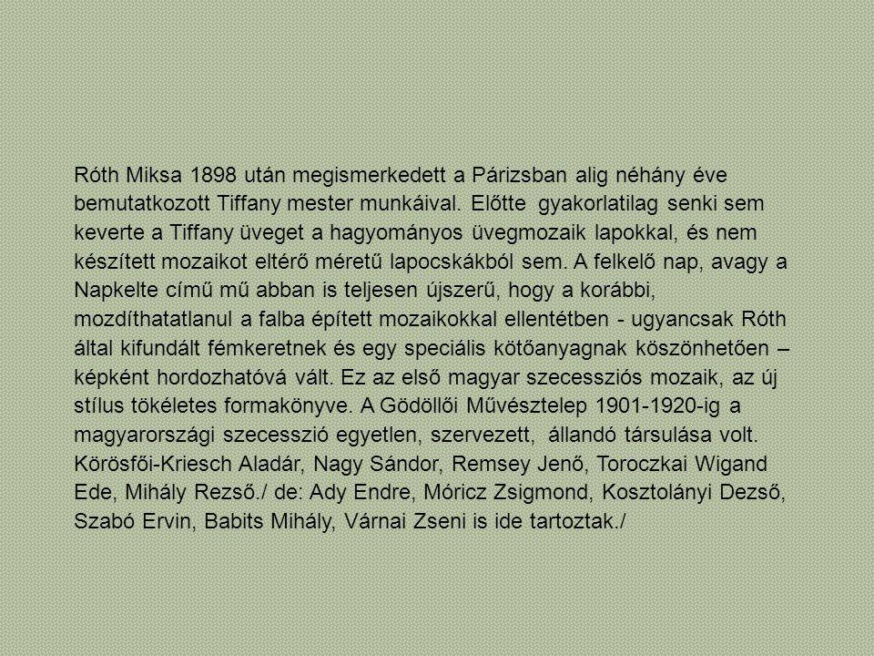 Róth Miksa 1898 után megismerkedett a Párizsban alig néhány éve bemutatkozott Tiffany mester munkáival.