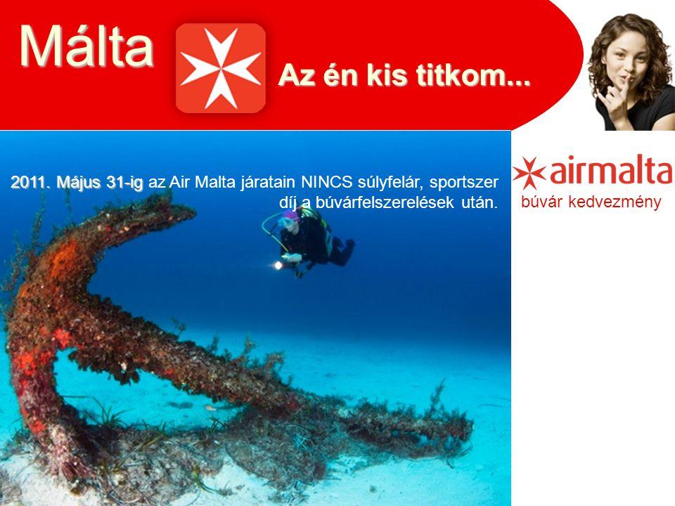 Málta Az én kis titkom... 2011. Május 31-ig az Air Malta járatain NINCS súlyfelár, sportszer díj a búvárfelszerelések után.