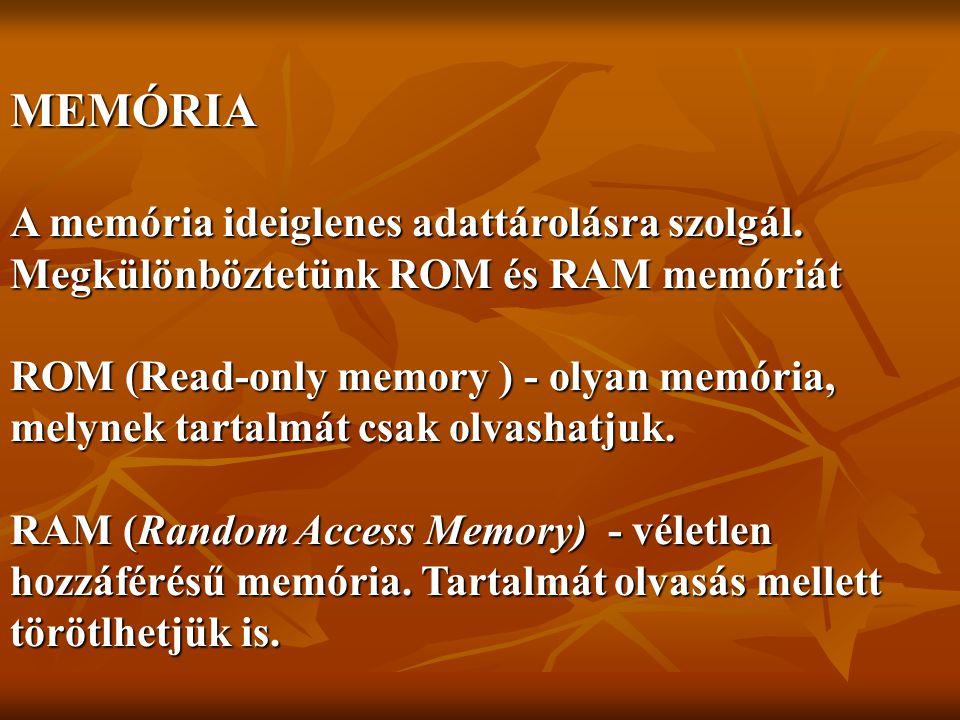 MEMÓRIA A memória ideiglenes adattárolásra szolgál.