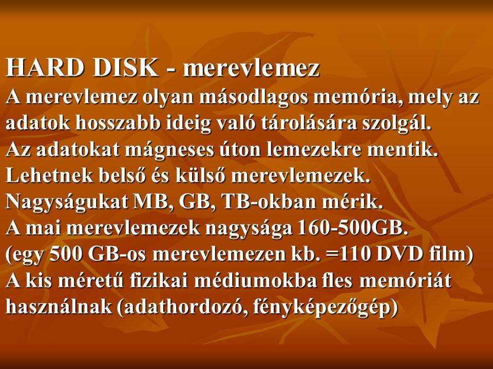 HARD DISK - merevlemez A merevlemez olyan másodlagos memória, mely az