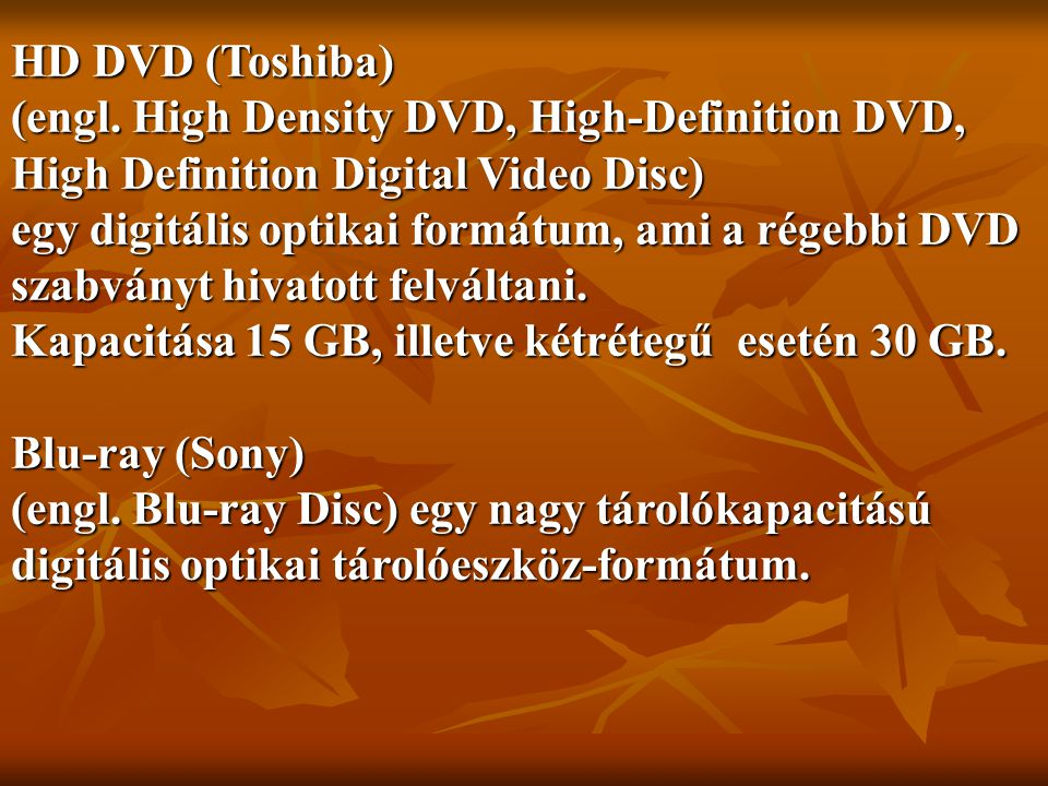 HD DVD (Toshiba) (engl. High Density DVD, High-Definition DVD, High Definition Digital Video Disc)